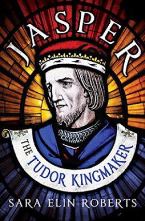 Jasper: The Tudor Kingmaker