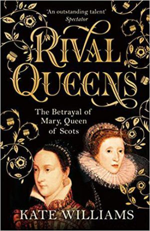 Rival Queens: The Betrayal of Mary Queen of Scots