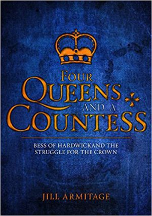 Four Queens and a Countess: Elizabeth I, Mary Tudor, Lady Jane Grey, Mary Queen of Scots and Bess of Hardwick