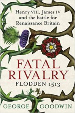 Fatal Rivalry: Flodden 1513
