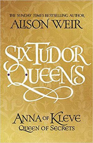Six Tudor Queens: Anna of Kleve, Queen of Secrets: Six Tudor Queens 4 cover image