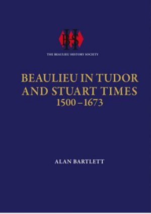 Beaulieu in Tudor and Stuart Times 1500 – 1673