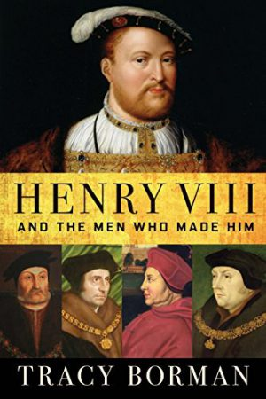 Henry VIII and the men who made him cover image
