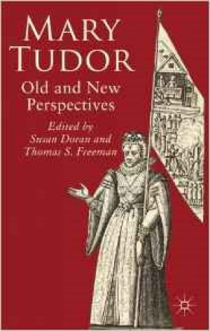 Mary Tudor: Old and New Perspectives