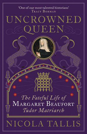 Uncrowned Queen: The Fateful Life of Margaret Beaufort, Tudor Matriarch cover image