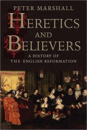 Heretics and Believers: A History of the English Reformation cover image