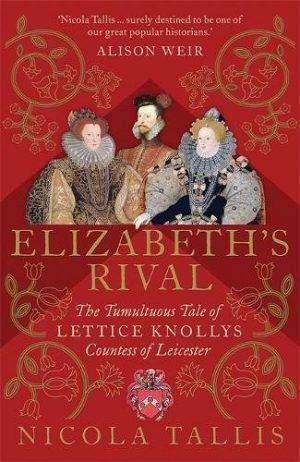 Elizabeth's Rival: The Tumultuous Tale of Lettice Knollys, Countess of Leicester cover image