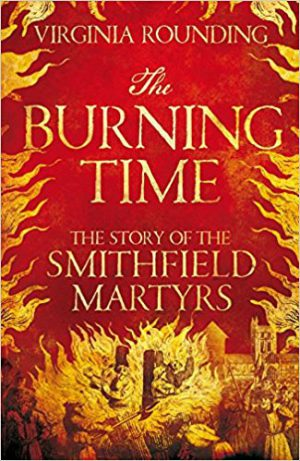 The Burning Time: Henry VIII, Bloody Mary and the Protestant Martyrs of London cover image