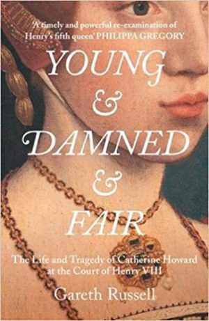 Young and Damned and Fair: The Life and Tragedy of Catherine  Howard at the Court of Henry VIII cover image