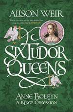 Anne Boleyn: A King's Obsession by Alison Weir