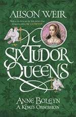 Anne Boleyn: A King's Obsession by Alison Weir