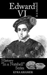 Edward VI in a Nutshell by Kyra Kramer
